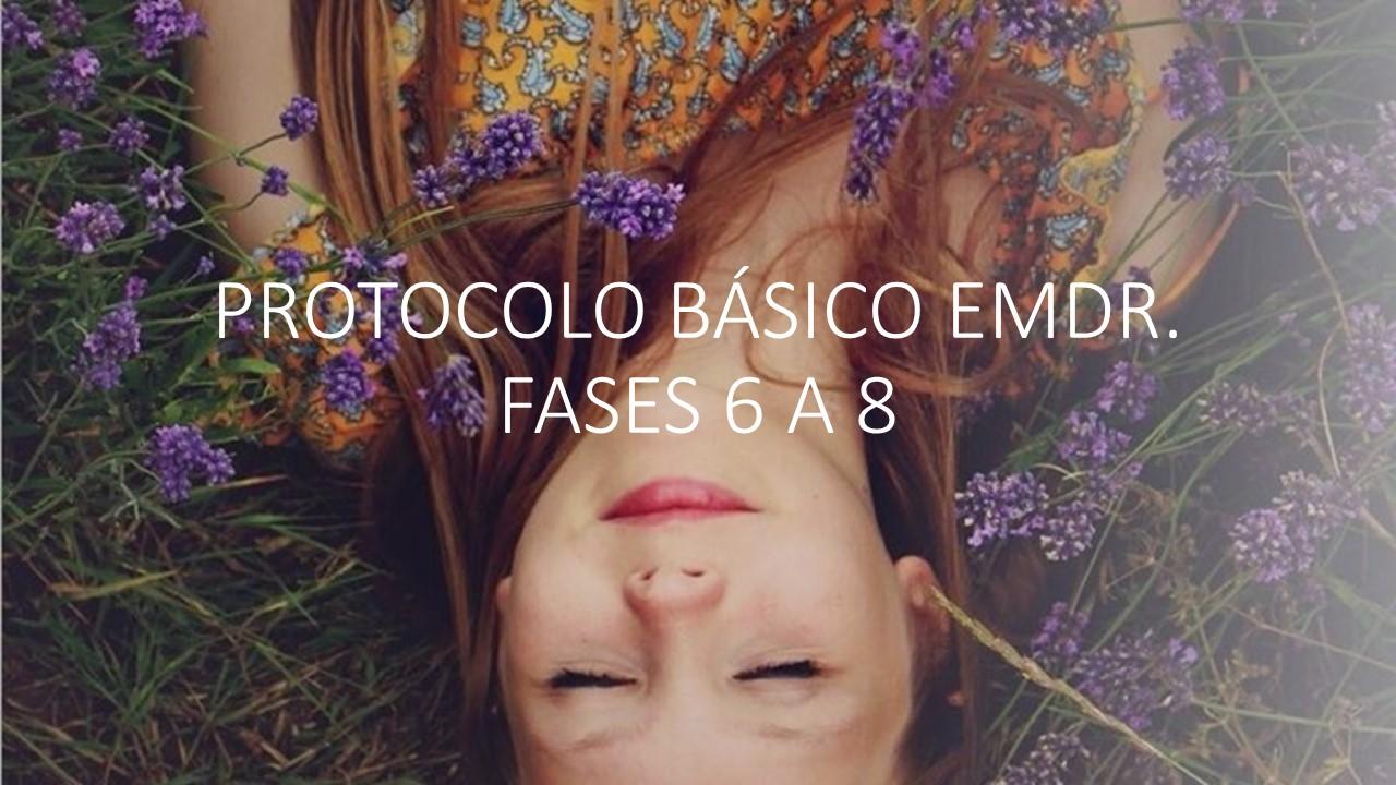 PROTOCOLO BÁSICO EMDR. FASE 6 A 8