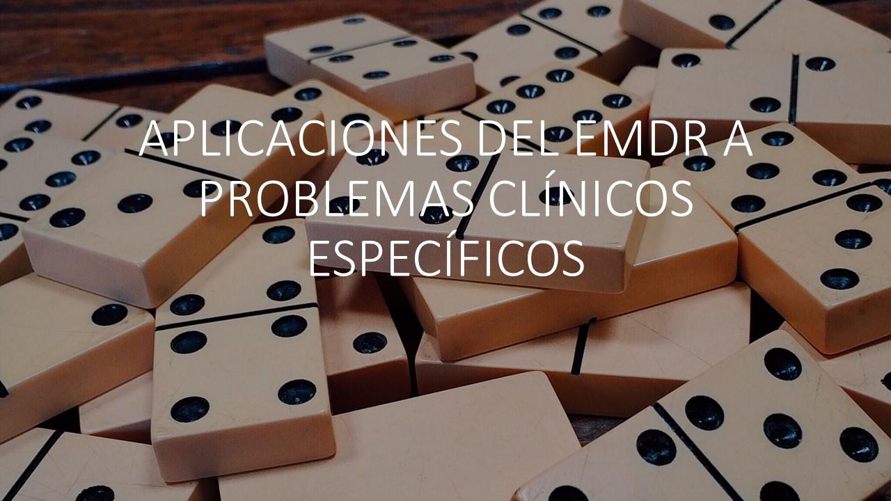 APLICACIONES DEL EMDR A PROBLEMAS CLÍNICOS ESPECÍFICOS 1