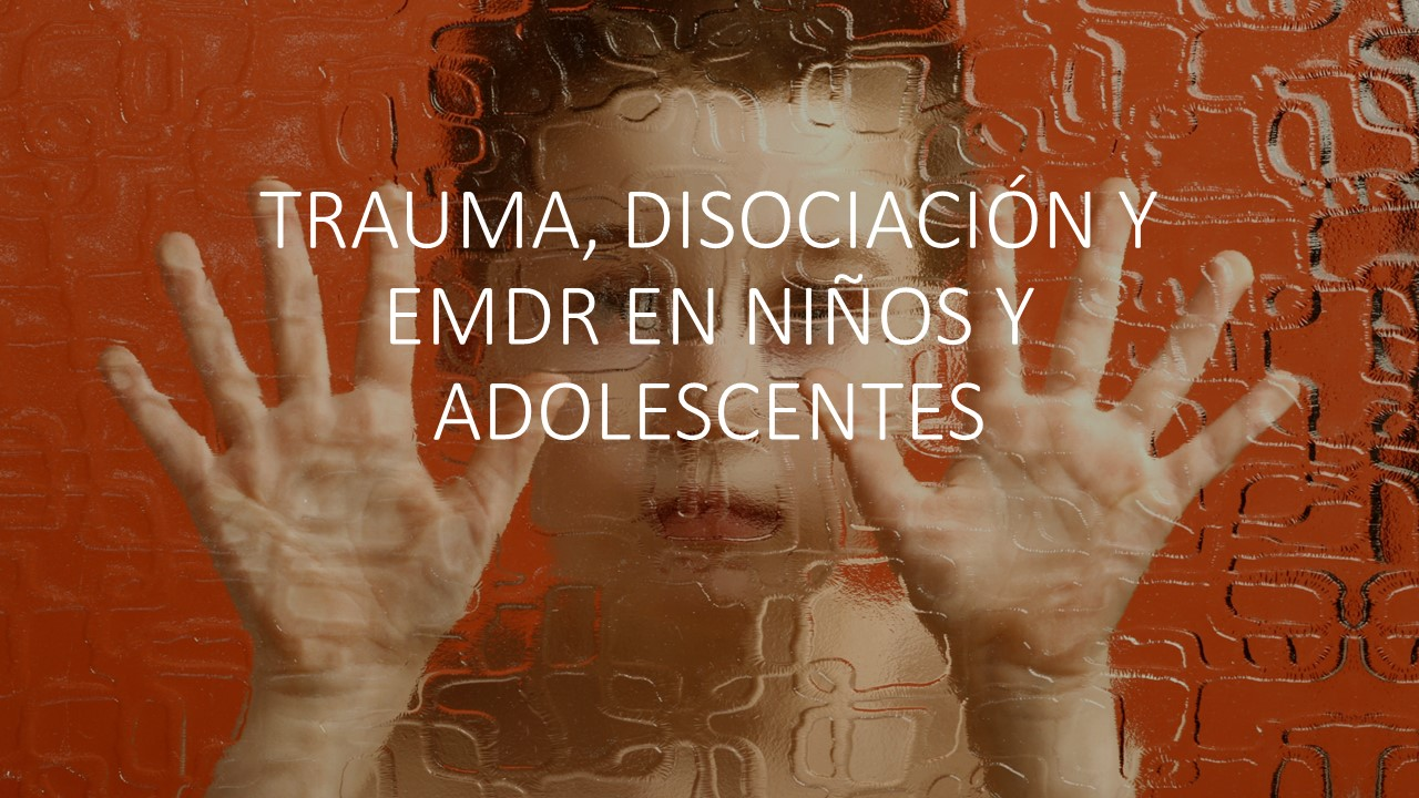 TRAUMA, DISOCIACIÓN Y EMDR CON NIÑOS Y ADOLESCENTES 1