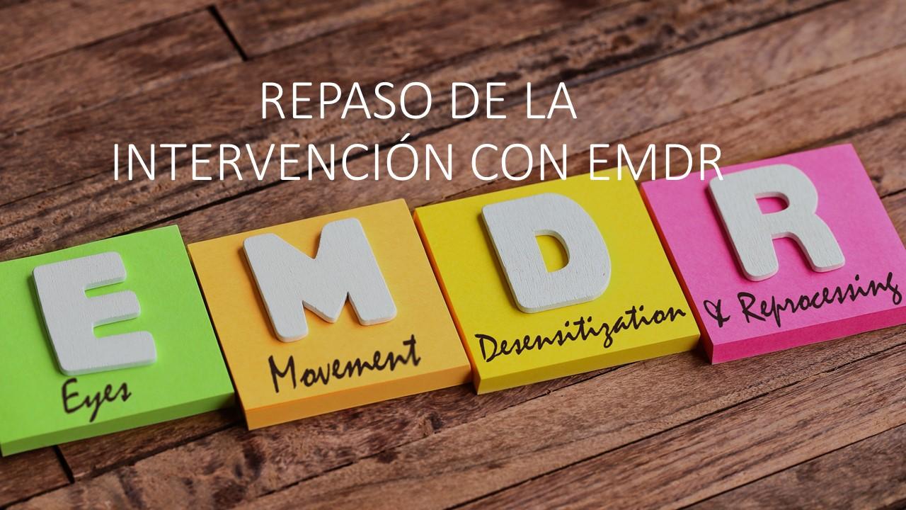 REPASO DE LA INTERVENCIÓN CON EMDR