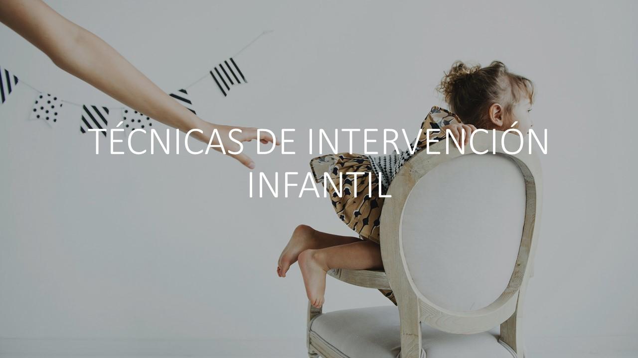 TÉCNICAS DE INTERVENCIÓN INFANTIL 1